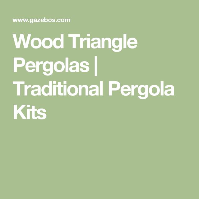 Pergola Triangle Designs: Traditional Pergola Kits