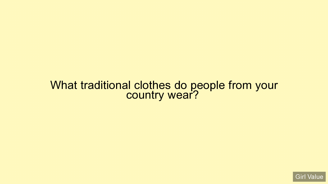 What traditional clothes do people from your country wear?