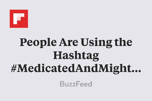People Are Using The Hashtag Medicatedandmighty To Fight The Stigma
