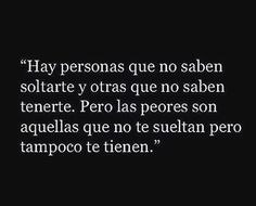 〽️ Hay personas que no saben soltarte y otras que no saben tenerte...