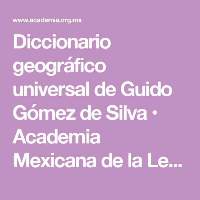 Diccionario geográfico universal de Guido Gómez de Silva • Academia Mexicana de la Lengua #universo