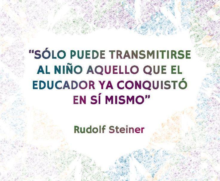 Frases De Pedagogia: Solo Puede Transmitirse Al Niño Aquello Que El Educador Ya