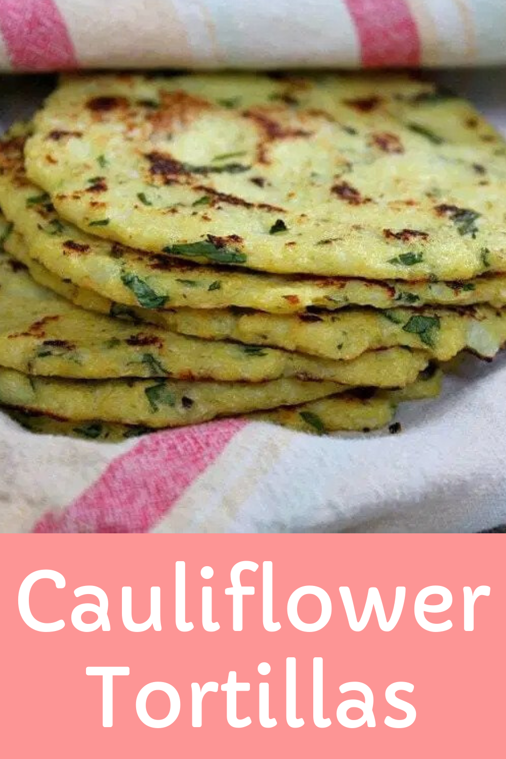 Cauliflower Tortillas #loadedcauliflowerbake