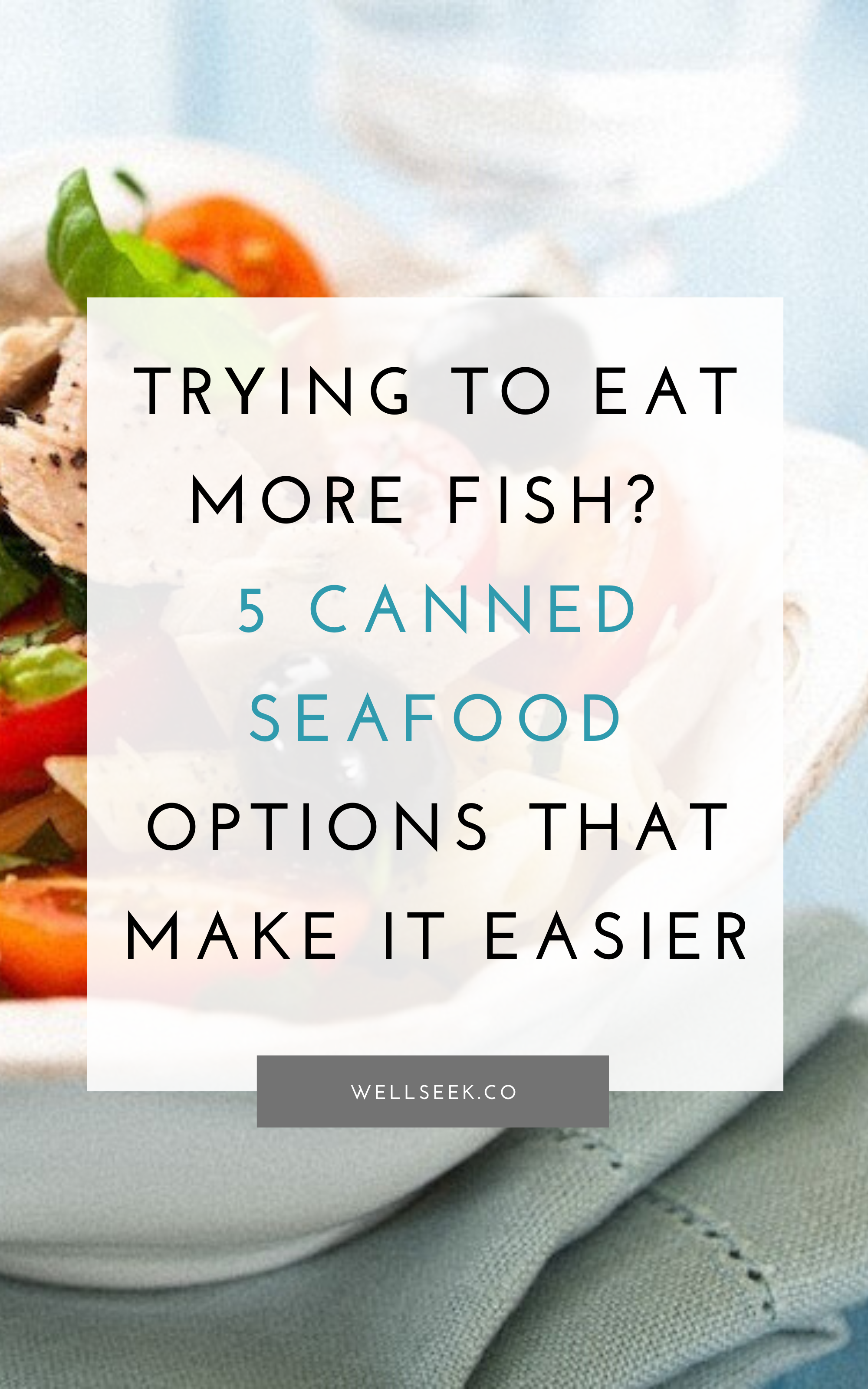 TRYING TO EAT MORE FISH? 5 CANNED SEAFOOD OPTIONS THAT ...