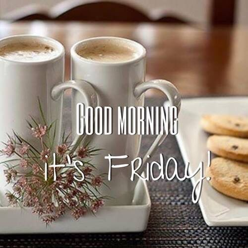 Good Morning It S Friday Good Morning Friday Its Friday Quotes