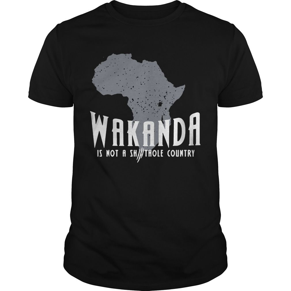 Wakanda is not a Shithole country shirt, hoodie, sweater and v-neck t-shirt