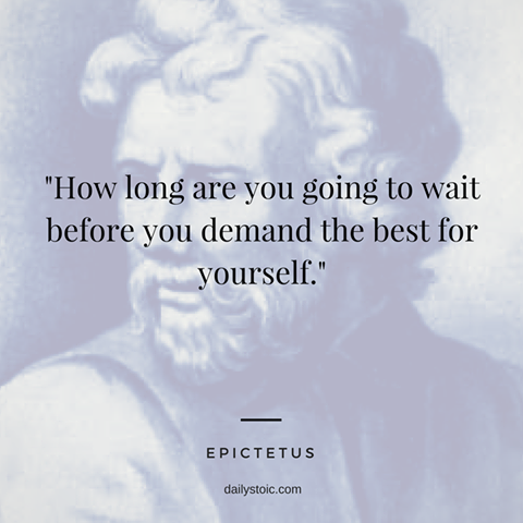 How Long Are You Going To Wait Before You Demand The Best For Yourself Epictetus Stoicism Quotes Stoic Quotes Wisdom Quotes