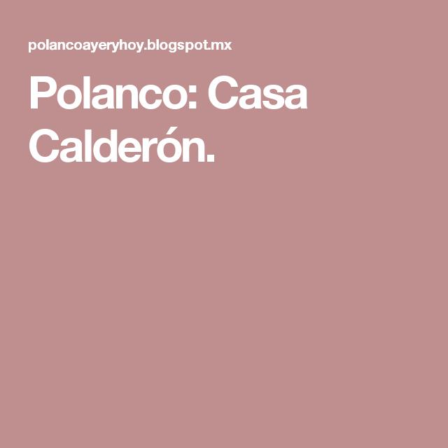 Polanco: Casa Calderón.