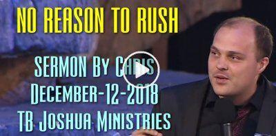 NO REASON TO RUSH | T B Joshua Sermons | T b joshua, December 12