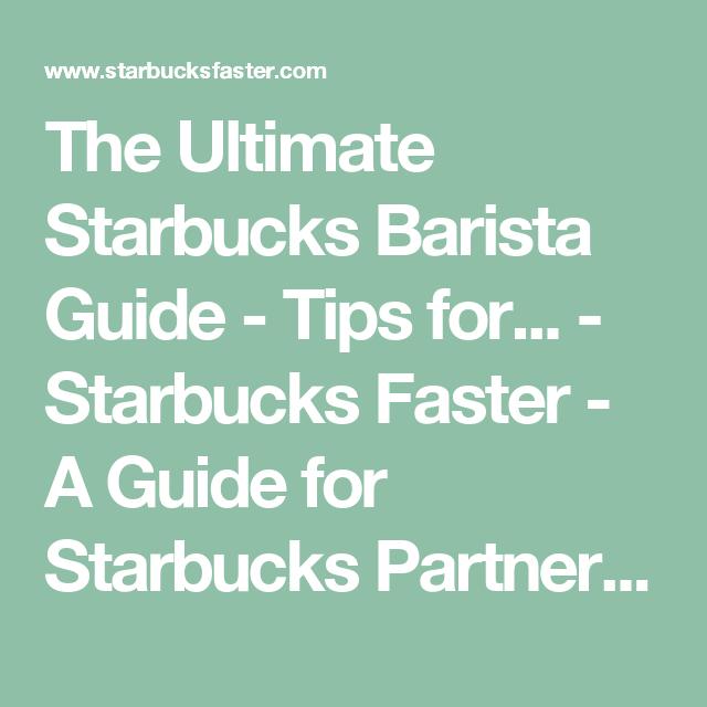 The Ultimate Starbucks Barista Guide Tips For Your Starbucks