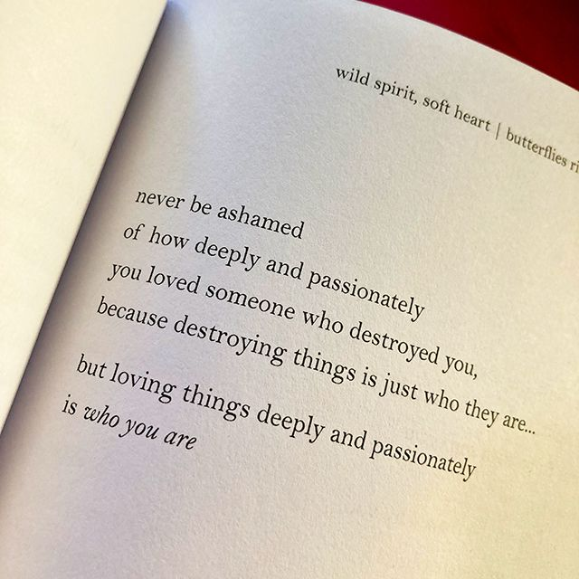 never be ashamed of how deeply and passionately yo