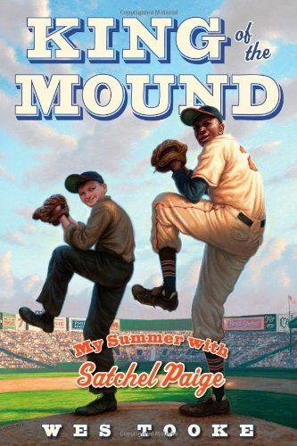 King Of The Mound My Summer With Satchel Paige By Wes Tooke Chapter Books Kids Chapter Books Children S Book Awards
