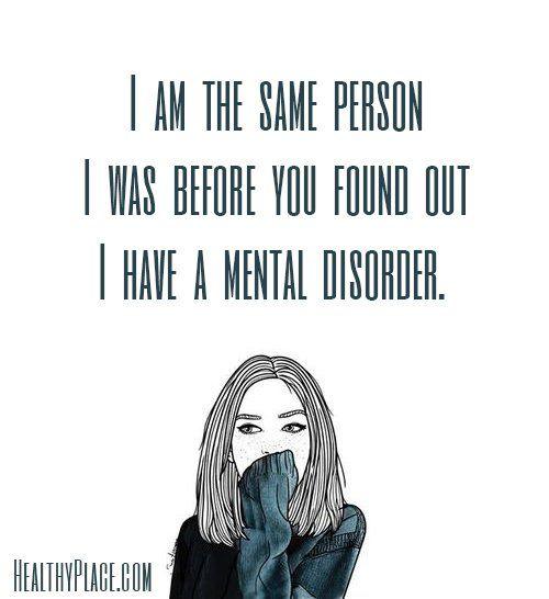 Yo soy la misma persona que era antes de que se enteró que tiene un trastorno mental
