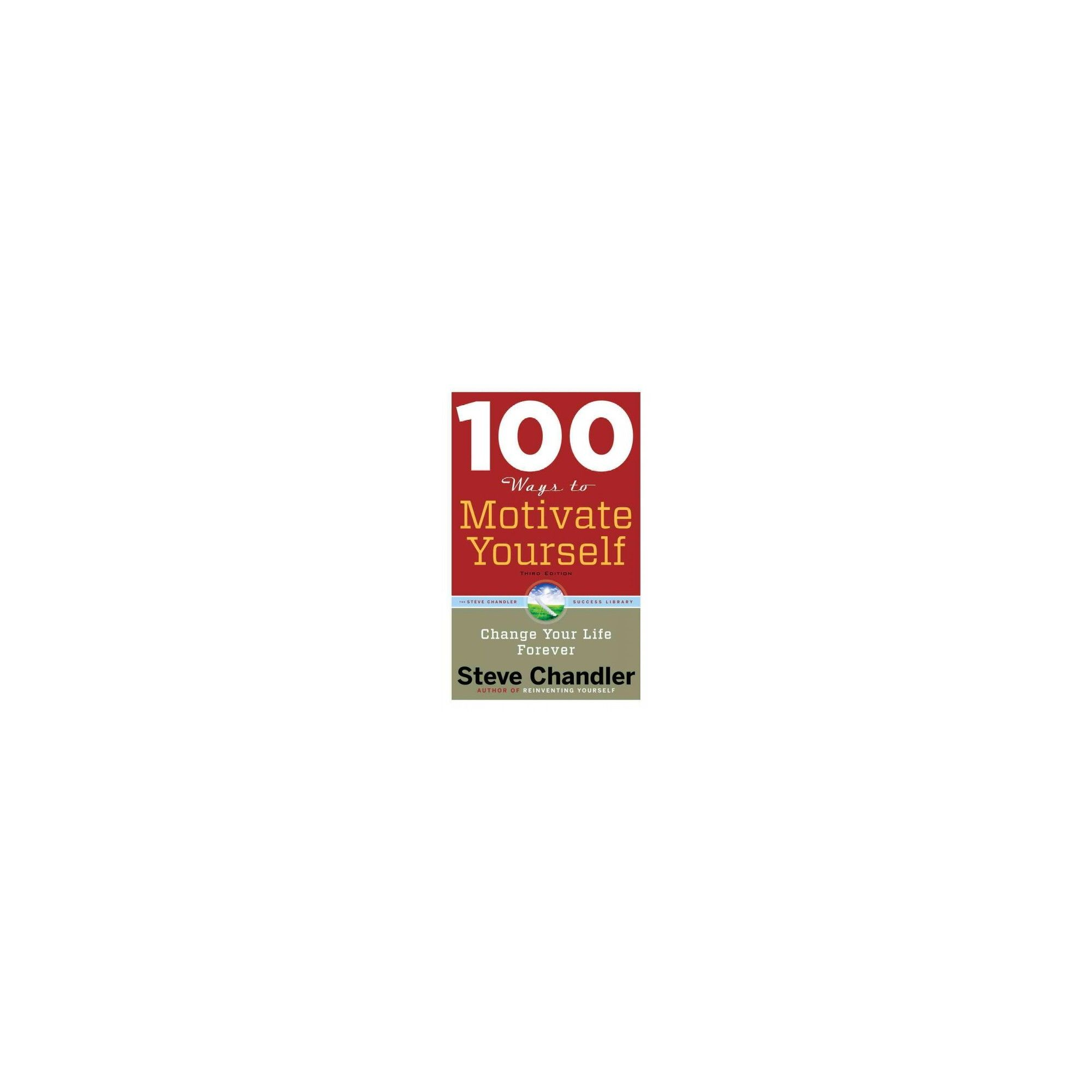 100 Ways to Motivate Yourself : Change Your Life Forever - by Steve  Chandler (Paperback)
