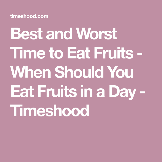 Best And Worst Time To Eat Fruits