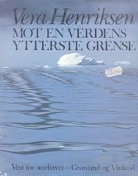 """""""Mot en verdens ytterste grense - vest for storhavet. Grønland og Vinland"""" av Vera Henriksen"""