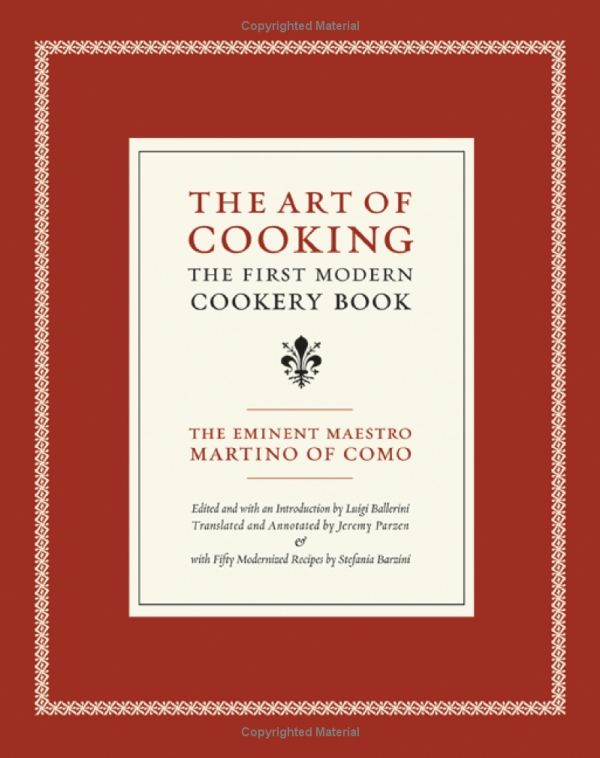 The Art of Cooking: The First Modern Cookery Book (California Studies in Food and Culture) by Mæstro Martino of Como / TX723 .M312651 2005 / http://catalog.wrlc.org/cgi-bin/Pwebrecon.cgi?BBID=6613840