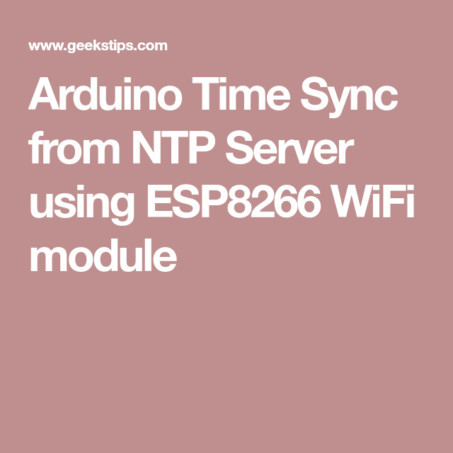 Arduino Time Sync from NTP Server using ESP8266 WiFi module