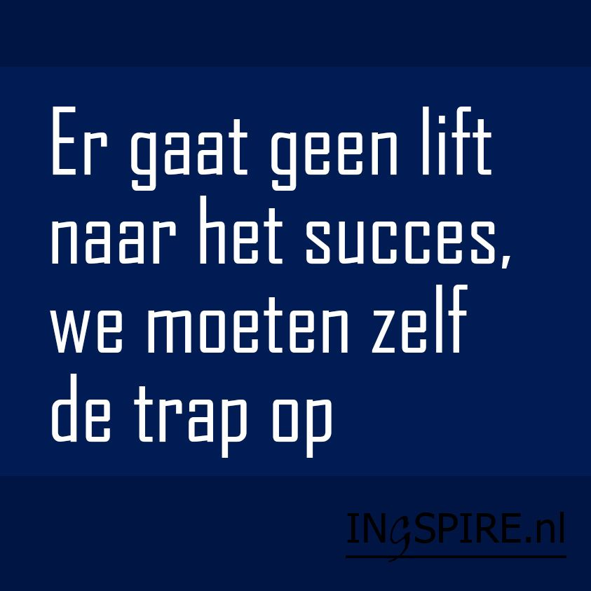 spreuken over succes Spreuk   Er gaat geen lift naar het succes, we moeten zelf de trap  spreuken over succes