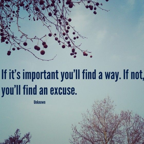 Love Finds A Way Quotes: If It Is Important You Will Find A Way. If Not, Youll Find