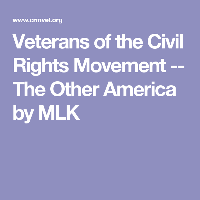 Veterans of the Civil Rights Movement -- The Other America by MLK