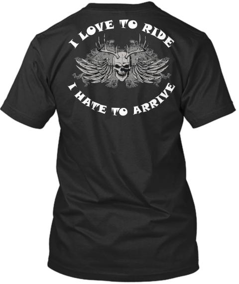 BIKER - I LOVE TO RIDE-I HATE TO ARRIVE | Teespring