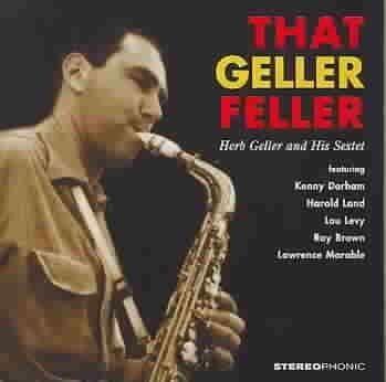 Herb Geller - That Geller Feller