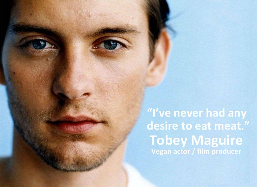 I Ve Never Had Any Desire To Eat Meat Tobey Maguire Why Vegan Vegan Quotes Healthy Vegetarian Diet