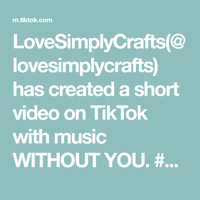 Lovesimplycrafts Lovesimplycrafts Has Created A Short Video On Tiktok With Music Without You Smallbiz Smallbusinesstip Small Business Tips Music Small Biz