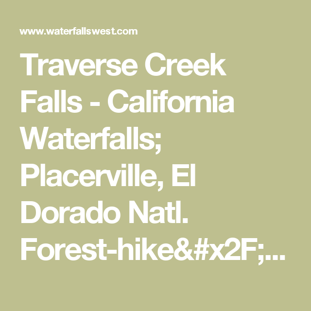 Traverse Creek Falls California Waterfalls Placerville El - California waterfalls map