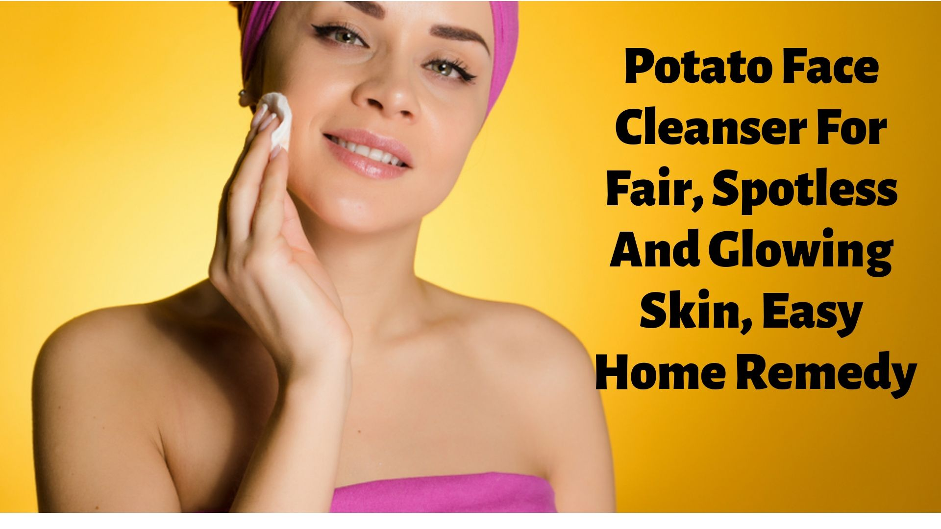 Potato Face Cleanser For Fair, Spotless And Glowing Skin, Easy