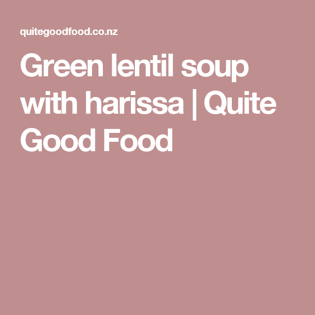 Green lentil soup with harissa | Quite Good Food