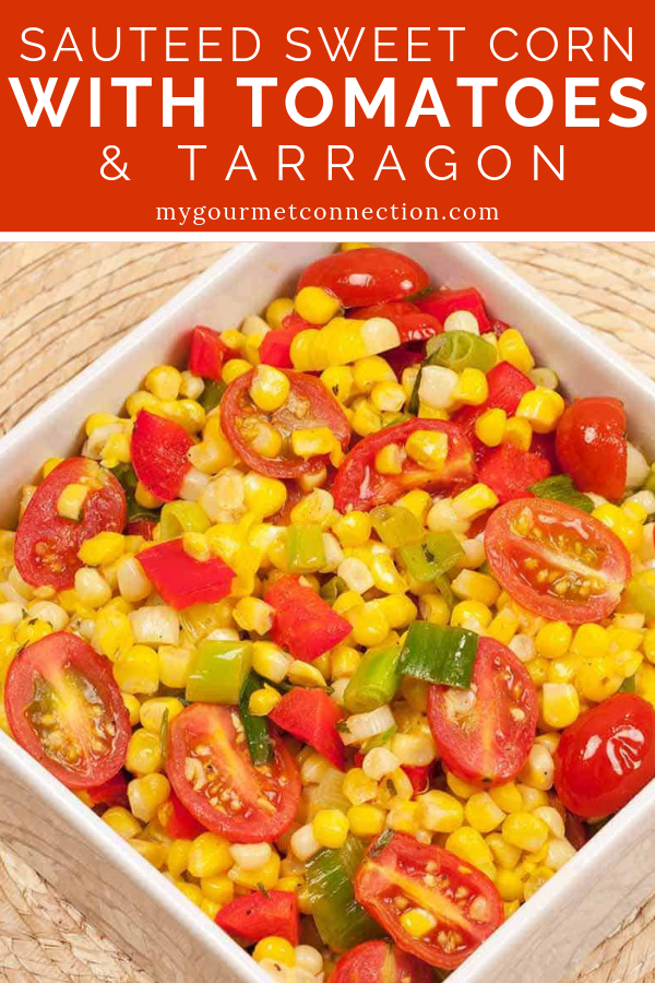Sauteed Sweet Corn with Tomatoes and Tarragon Fresh sweet corn and grape or cherry tomatoes pair well in this delicious and colorful side dish.