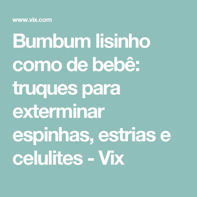 Bumbum lisinho como de bebê: truques para exterminar espinhas, estrias e celulites - Vix