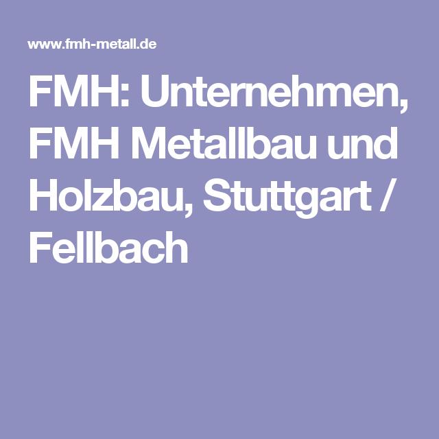 FMH: Unternehmen, FMH Metallbau und Holzbau, Stuttgart / Fellbach