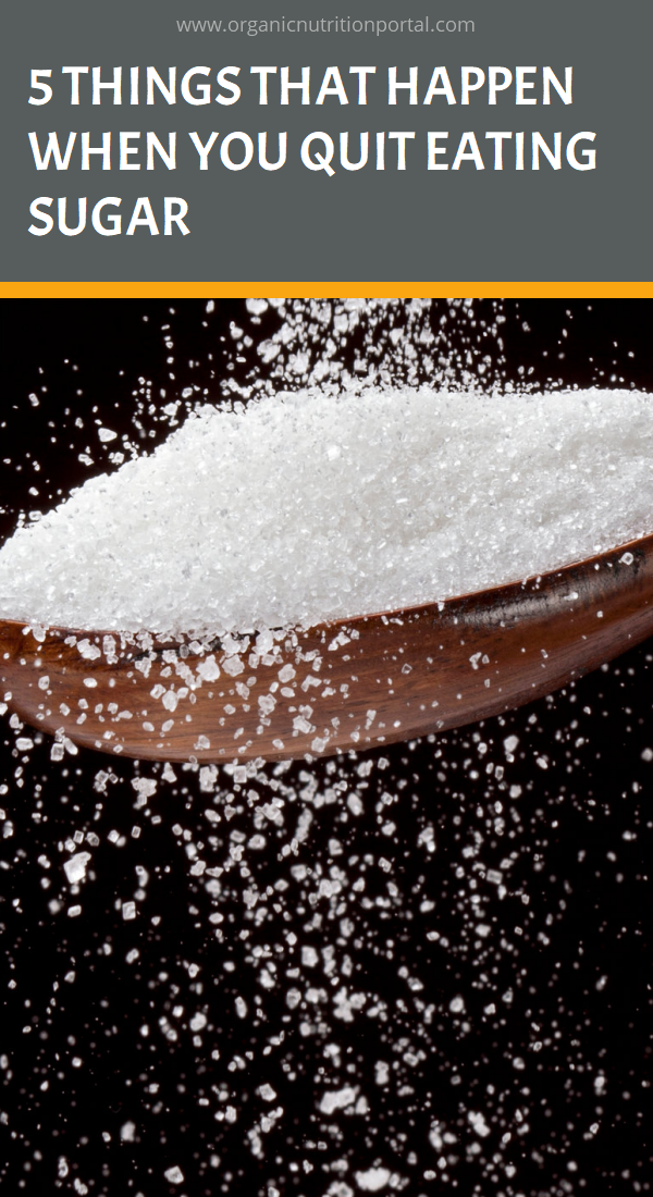 5 Things That Happen When You Quit Eating Sugar Sugar Free Diet