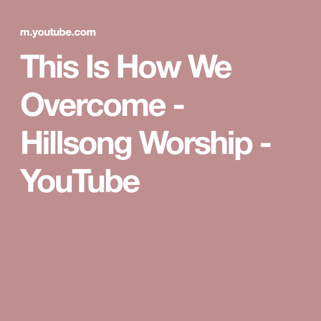 This Is How We Overcome - Hillsong Worship - YouTube