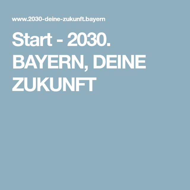 Start - 2030. BAYERN, DEINE ZUKUNFT (mit Bildern) | Bayern
