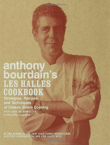 Anthony Bourdain S Les Halles Cookbook Strategies Recipes And