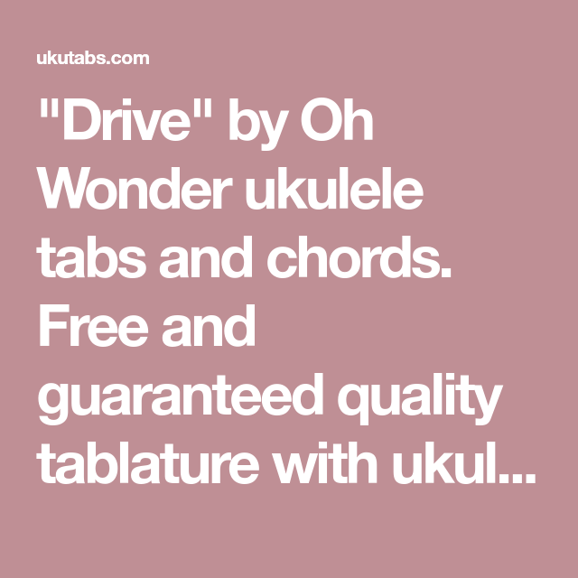 Drive By Oh Wonder Ukulele Tabs And Chords Free And Guaranteed
