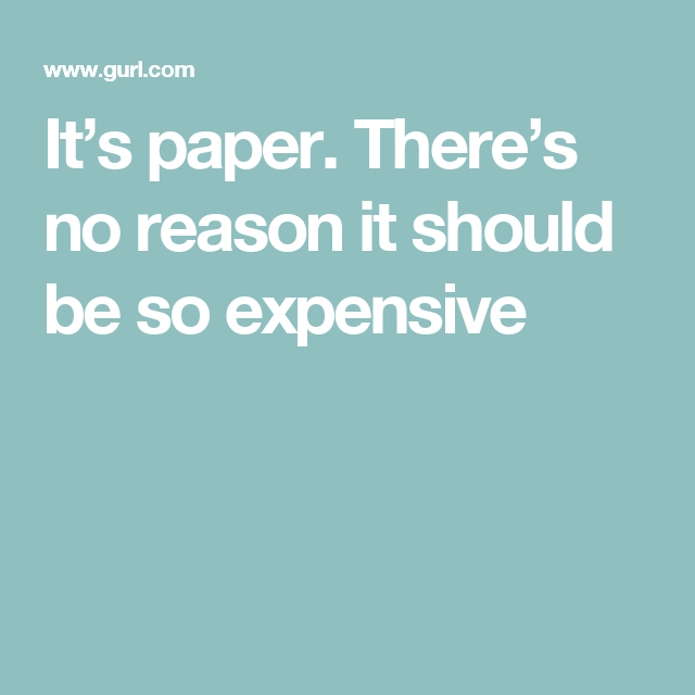 It's paper. There's no reason it should be so expensive