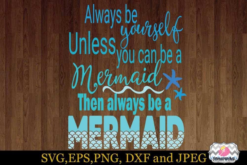 Svg Dxf Eps Png Always Be Yourself Unless You Can Be A Mermaid