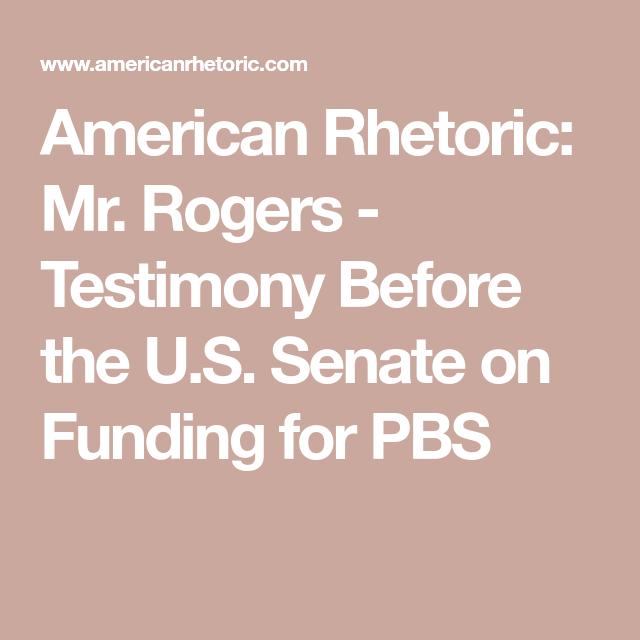 American Rhetoric Mr Rogers Testimony Before The U S Senate On Funding For Pbs Pbs Testimony Rhetoric