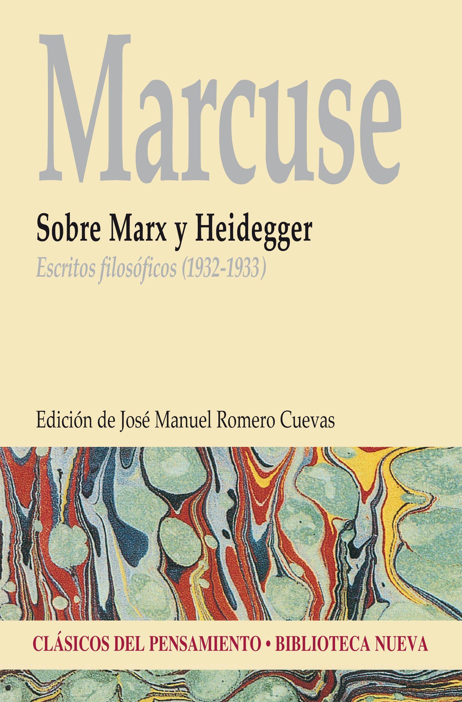 Sobre Marx y Heidegger : escritos filosóficos (1932-1933) / Herbert Marcuse ; Edición y tradución de José Manuel Romero Cuevas.  Editorial:Madrid : Biblioteca Nueva, 2016. http://absysnetweb.bbtk.ull.es/cgi-bin/abnetopac01?TITN=560678