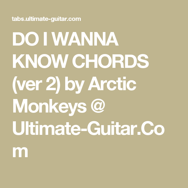 Do I Wanna Know Chords Ver 2 By Arctic Monkeys Ultimate Guitar