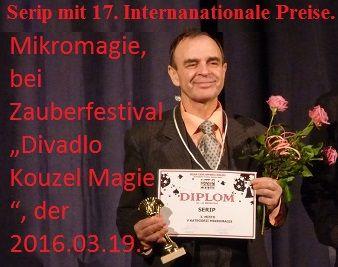 """Serip magic shows: Gewinner von 17 internationalen Preisen, 2 """"Grand Prix"""", die meisten Stimmen von Publikum und Jury bei einer Gala für TV mit zwei Weltmeister von FISM. Letzte Mikromagie, bei Zauberfestival """"Divadlo Kouzel Magie"""", der 2016.03.19. Serip präsentiert diese Show an Freitags von 17 bis 22 Uhr und Sonntags von 12 bis 21 Uhr in der Trattoria Toscana Teltow, Iserstr. 8-10, (https://www.facebook.com/GeburtstagePartysEvents)."""