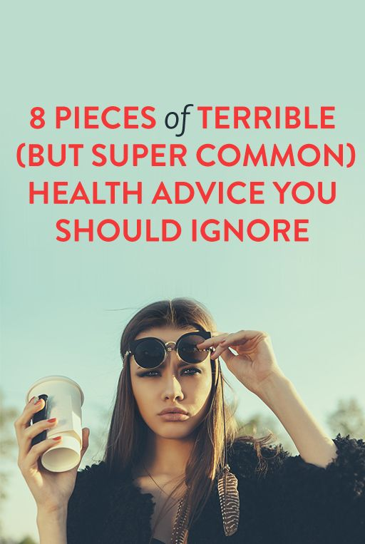 8 Pieces Of Terrible (But Super Common) Health Advice You Should Ignore
