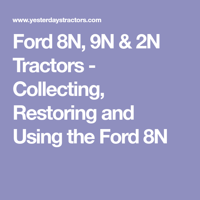 Ford 8N, 9N & 2N Tractors - Collecting, Restoring and Using