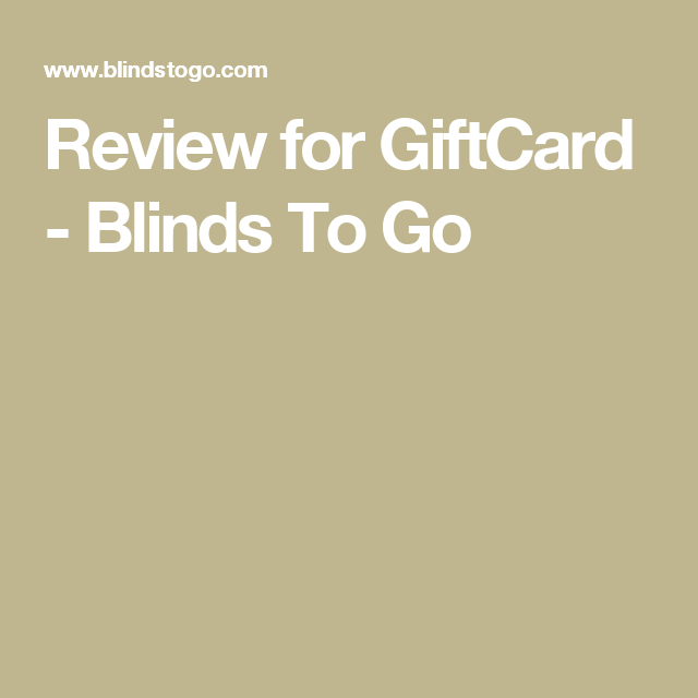 Review for GiftCard - Blinds To Go