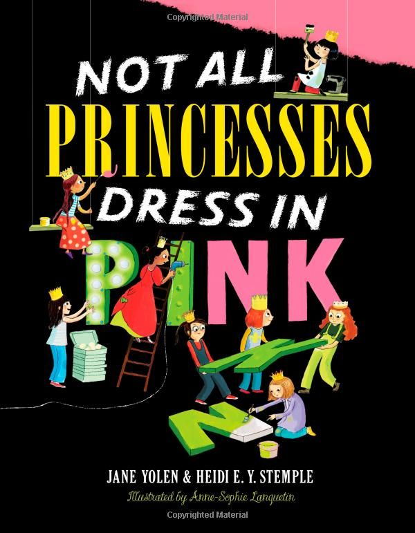 Not All Princesses Dress in Pink: Jane Yolen, Heidi E. Y. Stemple, Anne-Sophie Lanquetin: 9781416980186: Amazon.com: Books